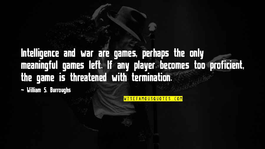 The Prophetic Quotes By William S. Burroughs: Intelligence and war are games, perhaps the only