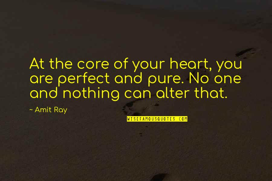 The Pure Of Heart Quotes By Amit Ray: At the core of your heart, you are