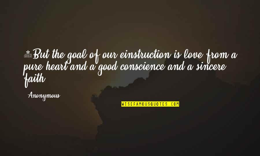 The Pure Of Heart Quotes By Anonymous: 5But the goal of our einstruction is love
