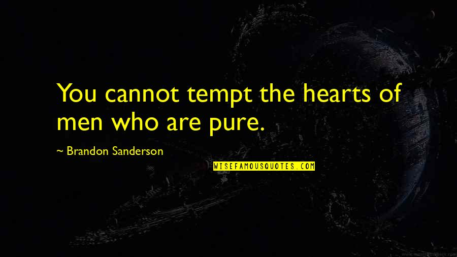 The Pure Of Heart Quotes By Brandon Sanderson: You cannot tempt the hearts of men who