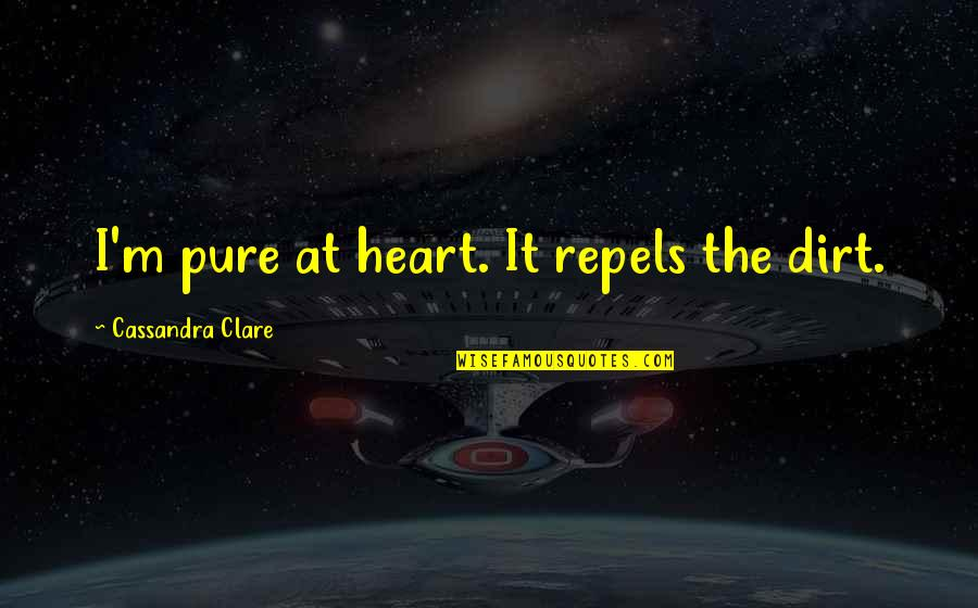 The Pure Of Heart Quotes By Cassandra Clare: I'm pure at heart. It repels the dirt.