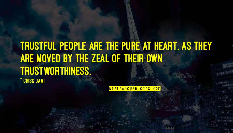 The Pure Of Heart Quotes By Criss Jami: Trustful people are the pure at heart, as