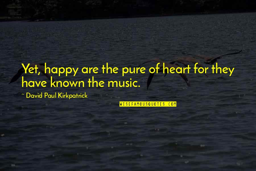 The Pure Of Heart Quotes By David Paul Kirkpatrick: Yet, happy are the pure of heart for