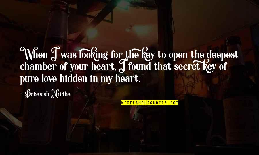 The Pure Of Heart Quotes By Debasish Mridha: When I was looking for the key to