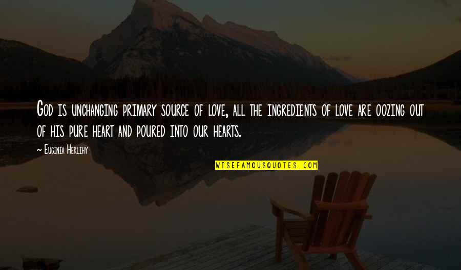 The Pure Of Heart Quotes By Euginia Herlihy: God is unchanging primary source of love, all