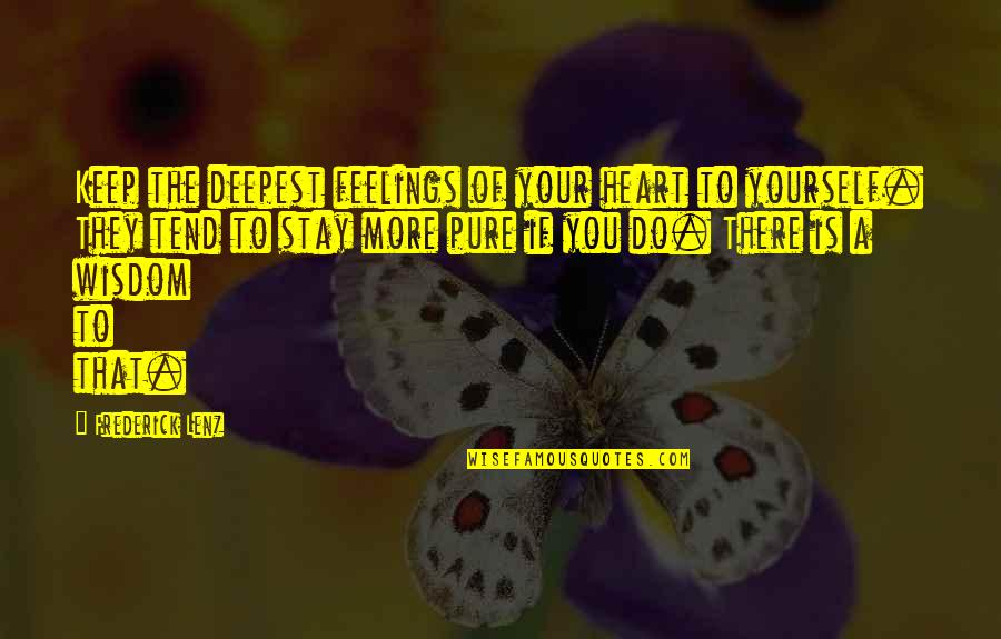The Pure Of Heart Quotes By Frederick Lenz: Keep the deepest feelings of your heart to