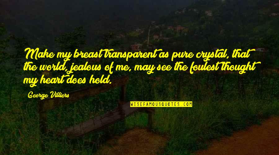 The Pure Of Heart Quotes By George Villiers: Make my breast transparent as pure crystal, that