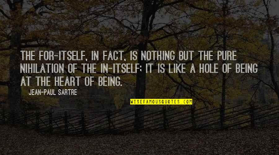 The Pure Of Heart Quotes By Jean-Paul Sartre: The For-itself, in fact, is nothing but the