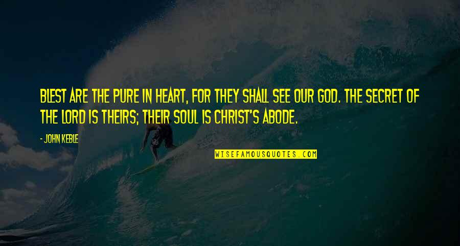 The Pure Of Heart Quotes By John Keble: Blest are the pure in heart, for they