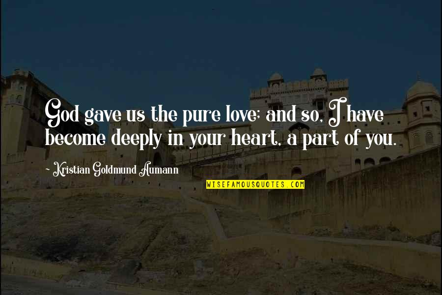 The Pure Of Heart Quotes By Kristian Goldmund Aumann: God gave us the pure love; and so,