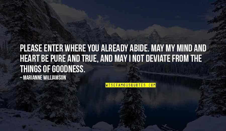 The Pure Of Heart Quotes By Marianne Williamson: Please enter where You already abide. May my