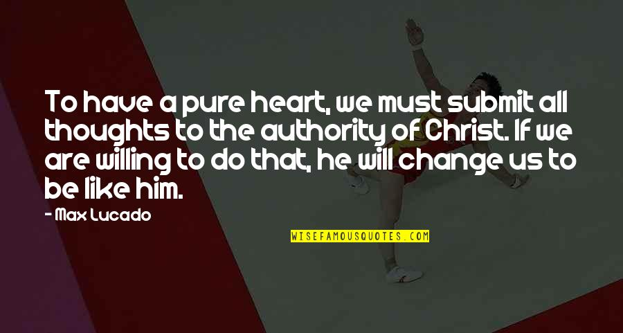 The Pure Of Heart Quotes By Max Lucado: To have a pure heart, we must submit