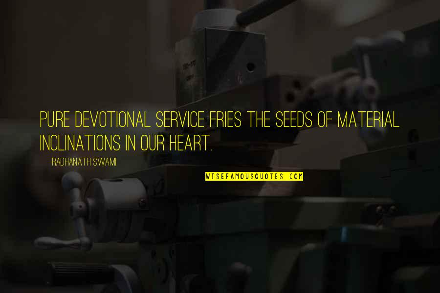 The Pure Of Heart Quotes By Radhanath Swami: Pure devotional service fries the seeds of material
