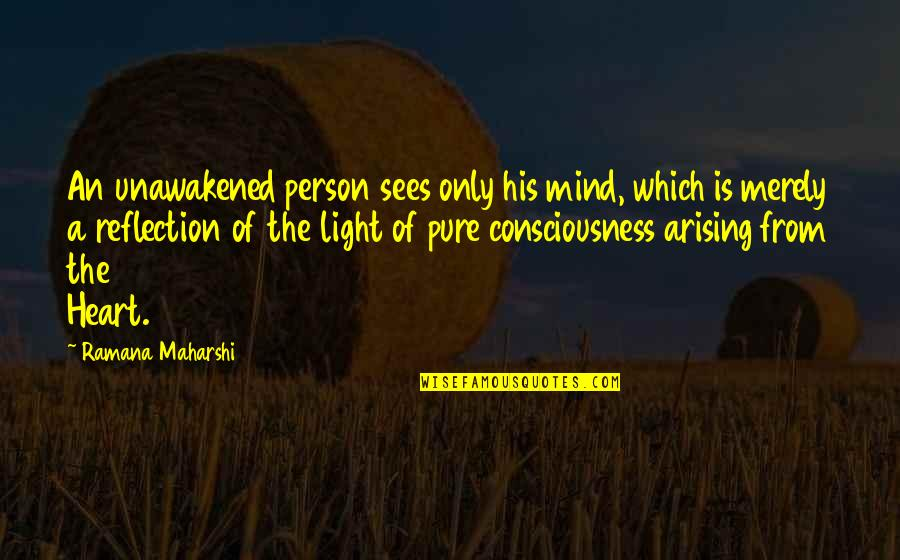 The Pure Of Heart Quotes By Ramana Maharshi: An unawakened person sees only his mind, which