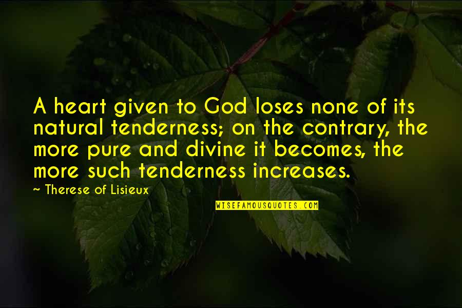 The Pure Of Heart Quotes By Therese Of Lisieux: A heart given to God loses none of