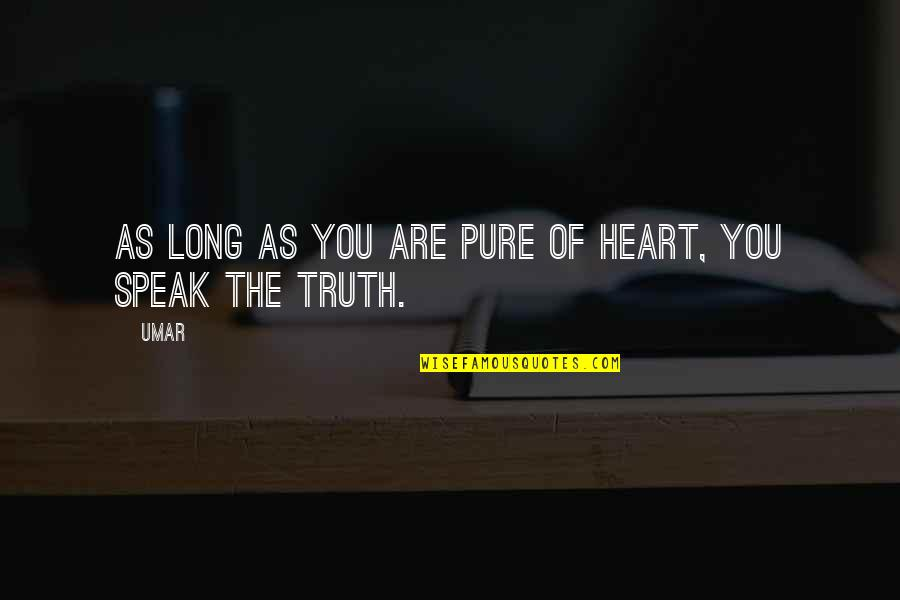 The Pure Of Heart Quotes By Umar: As long as you are pure of heart,