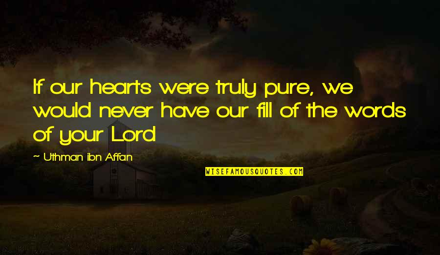 The Pure Of Heart Quotes By Uthman Ibn Affan: If our hearts were truly pure, we would
