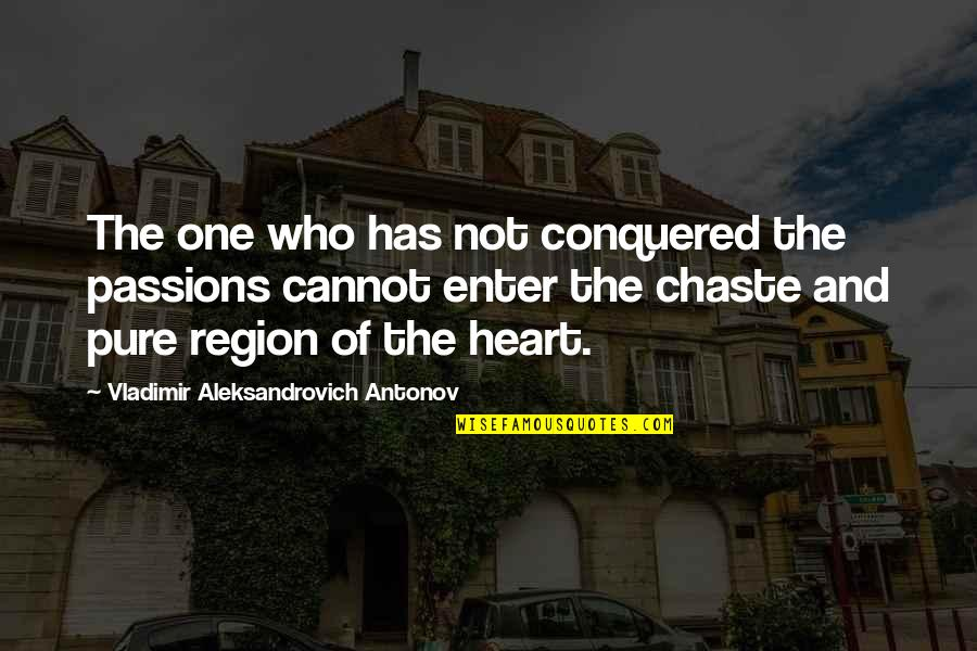 The Pure Of Heart Quotes By Vladimir Aleksandrovich Antonov: The one who has not conquered the passions
