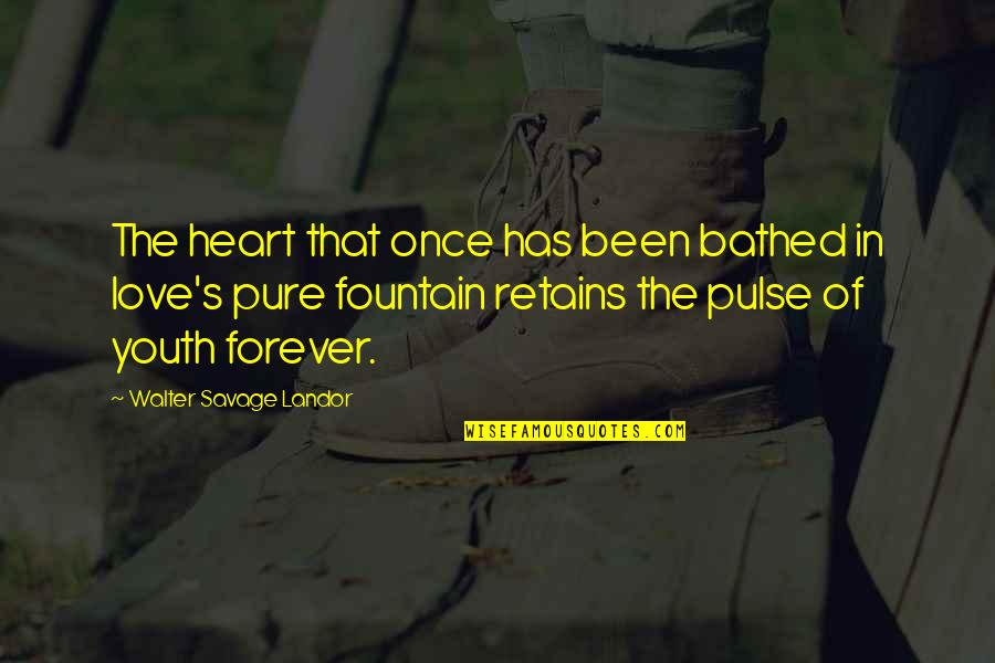 The Pure Of Heart Quotes By Walter Savage Landor: The heart that once has been bathed in