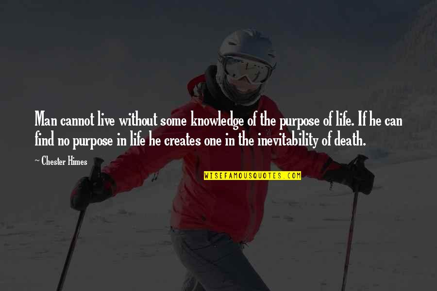 The Purpose Of Knowledge Quotes By Chester Himes: Man cannot live without some knowledge of the