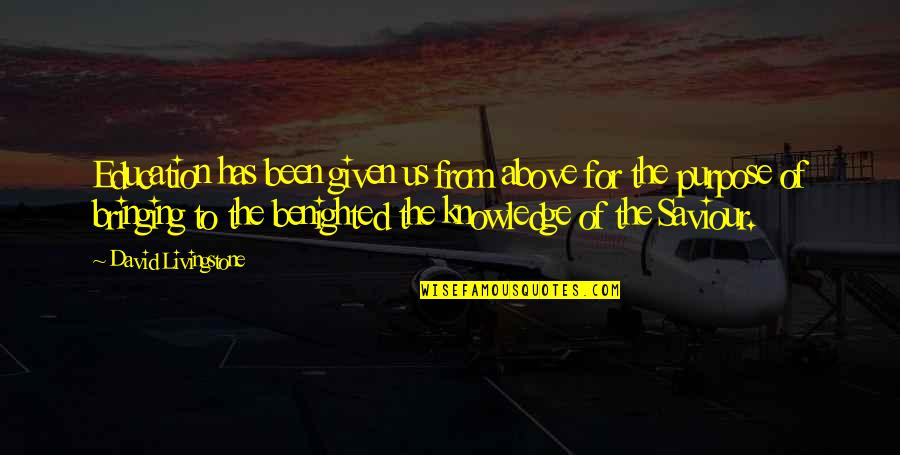 The Purpose Of Knowledge Quotes By David Livingstone: Education has been given us from above for