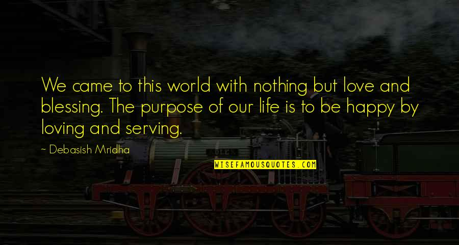 The Purpose Of Knowledge Quotes By Debasish Mridha: We came to this world with nothing but