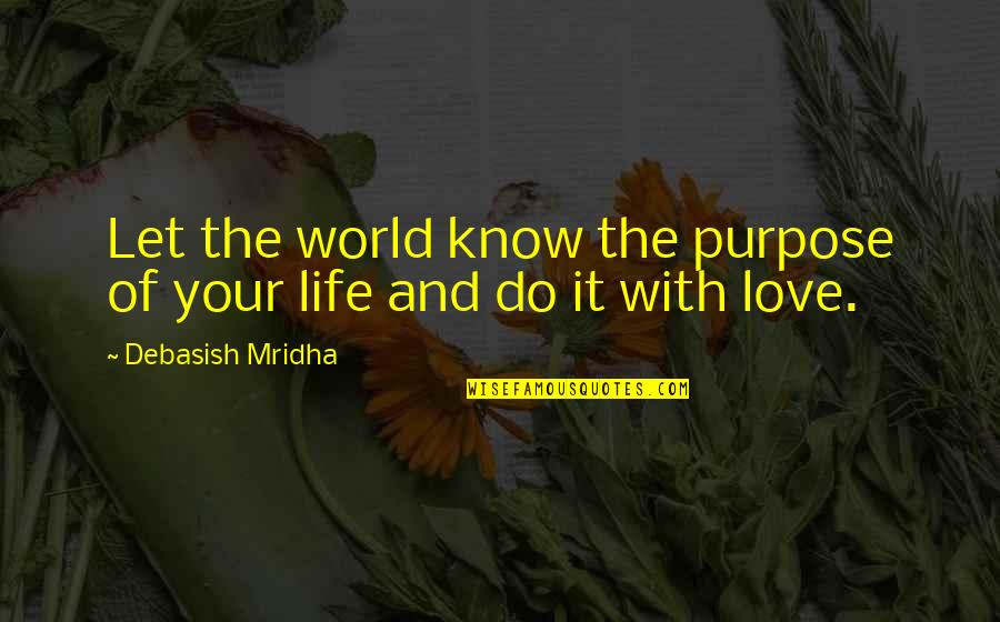 The Purpose Of Knowledge Quotes By Debasish Mridha: Let the world know the purpose of your