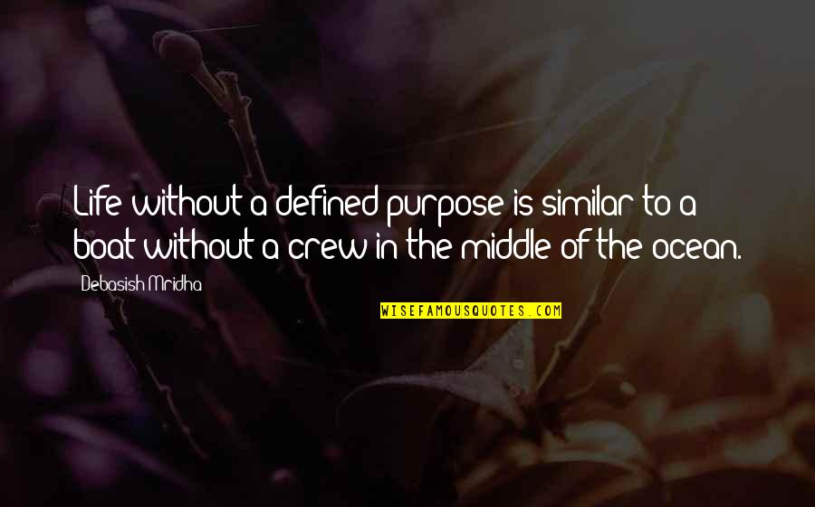 The Purpose Of Knowledge Quotes By Debasish Mridha: Life without a defined purpose is similar to
