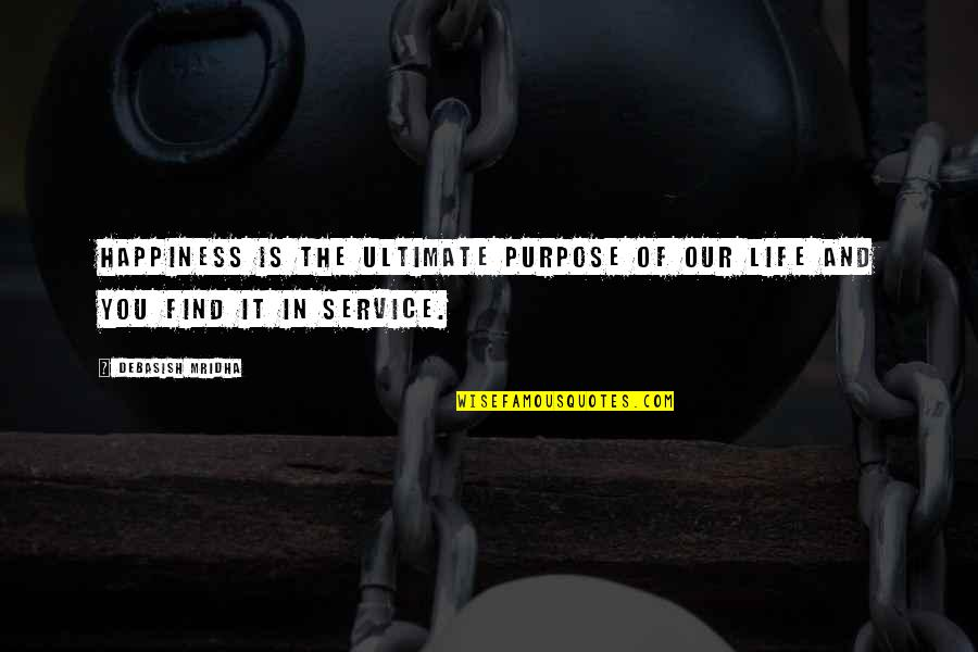 The Purpose Of Knowledge Quotes By Debasish Mridha: Happiness is the ultimate purpose of our life