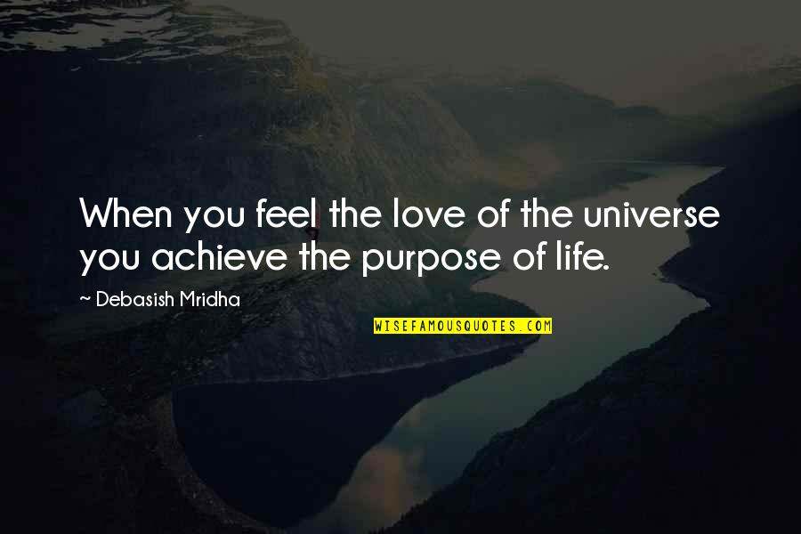 The Purpose Of Knowledge Quotes By Debasish Mridha: When you feel the love of the universe