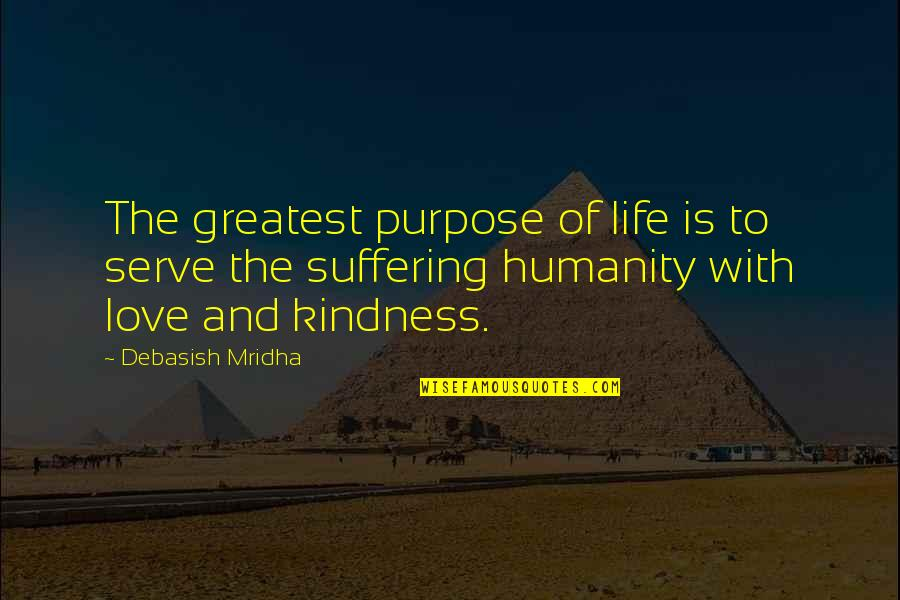 The Purpose Of Knowledge Quotes By Debasish Mridha: The greatest purpose of life is to serve