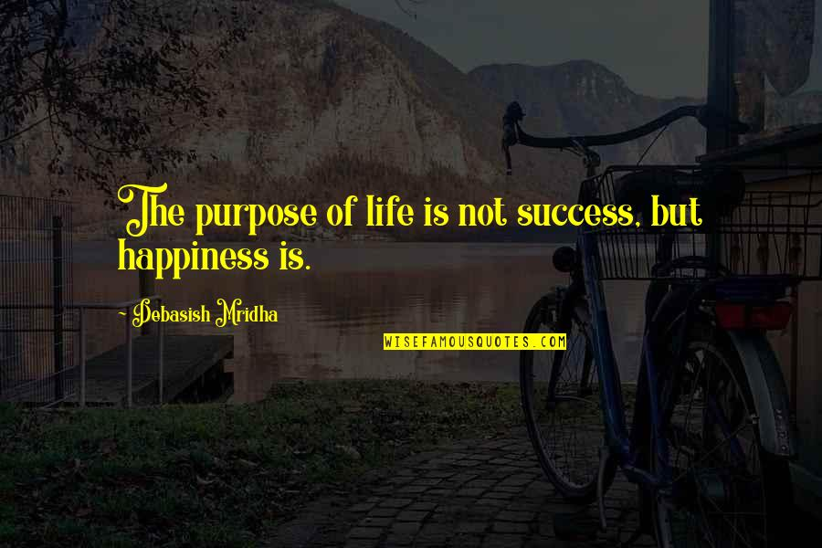 The Purpose Of Knowledge Quotes By Debasish Mridha: The purpose of life is not success, but