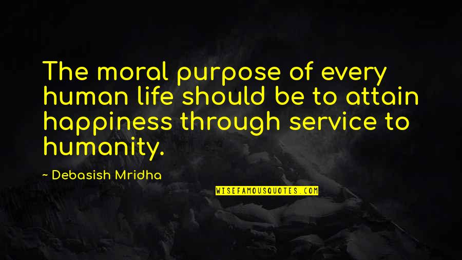The Purpose Of Knowledge Quotes By Debasish Mridha: The moral purpose of every human life should