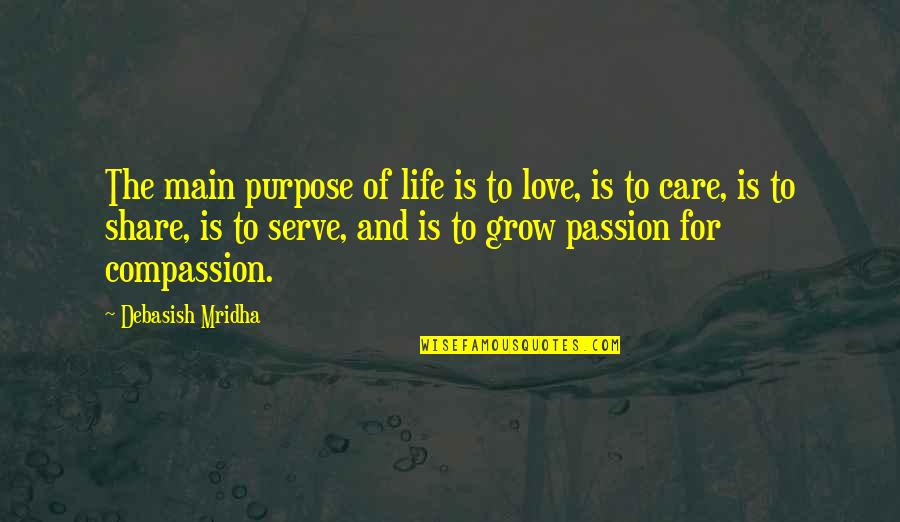 The Purpose Of Knowledge Quotes By Debasish Mridha: The main purpose of life is to love,