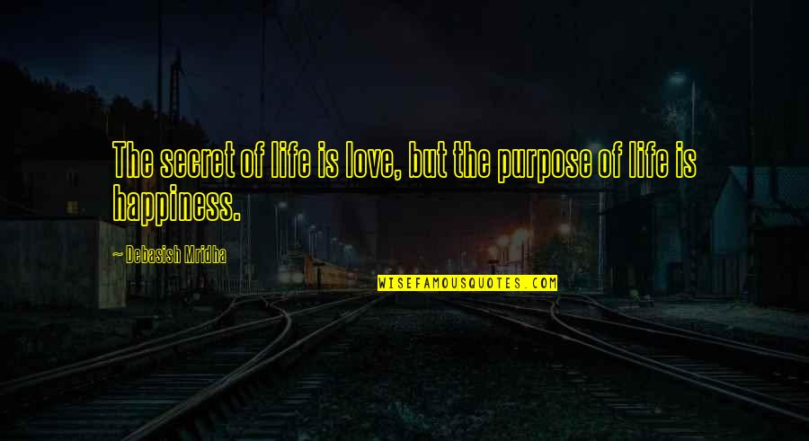 The Purpose Of Knowledge Quotes By Debasish Mridha: The secret of life is love, but the