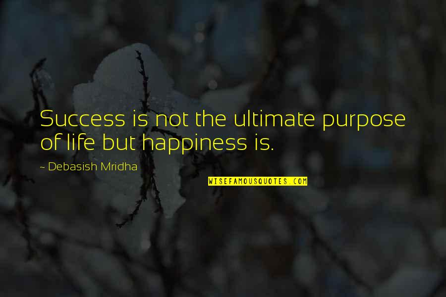 The Purpose Of Knowledge Quotes By Debasish Mridha: Success is not the ultimate purpose of life