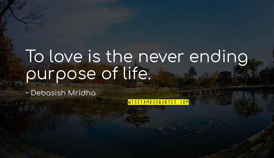 The Purpose Of Knowledge Quotes By Debasish Mridha: To love is the never ending purpose of