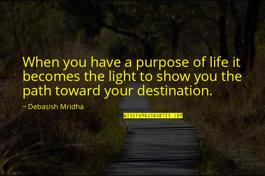 The Purpose Of Knowledge Quotes By Debasish Mridha: When you have a purpose of life it