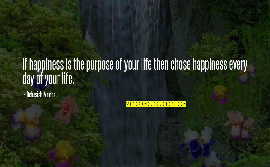 The Purpose Of Knowledge Quotes By Debasish Mridha: If happiness is the purpose of your life