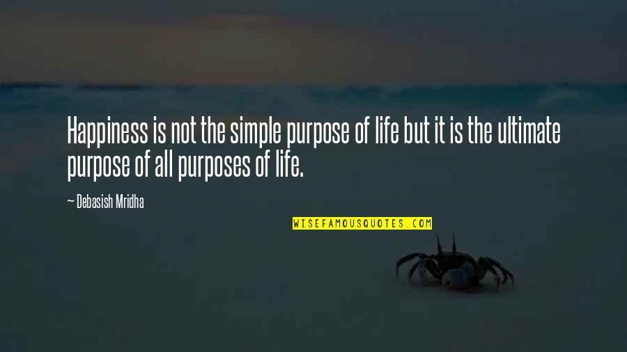 The Purpose Of Knowledge Quotes By Debasish Mridha: Happiness is not the simple purpose of life