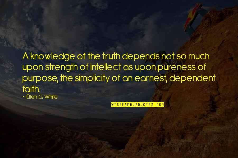 The Purpose Of Knowledge Quotes By Ellen G. White: A knowledge of the truth depends not so