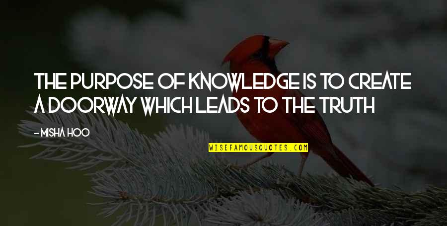 The Purpose Of Knowledge Quotes By Misha Hoo: The purpose of Knowledge is to create a