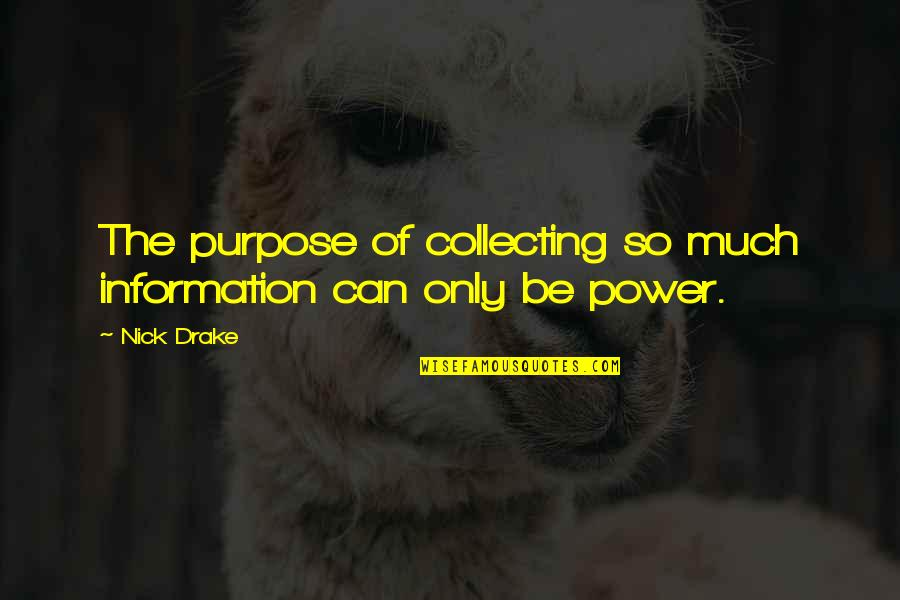 The Purpose Of Knowledge Quotes By Nick Drake: The purpose of collecting so much information can