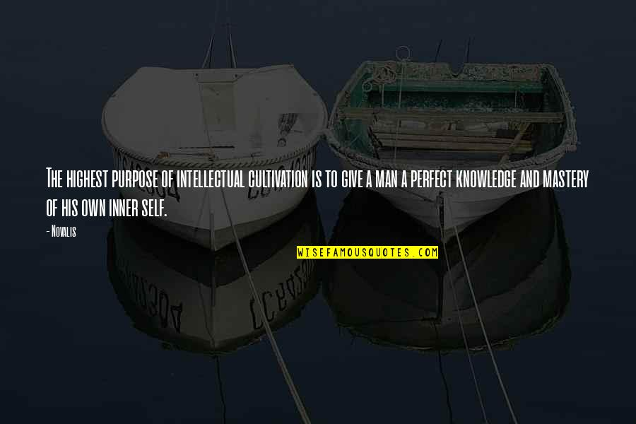 The Purpose Of Knowledge Quotes By Novalis: The highest purpose of intellectual cultivation is to