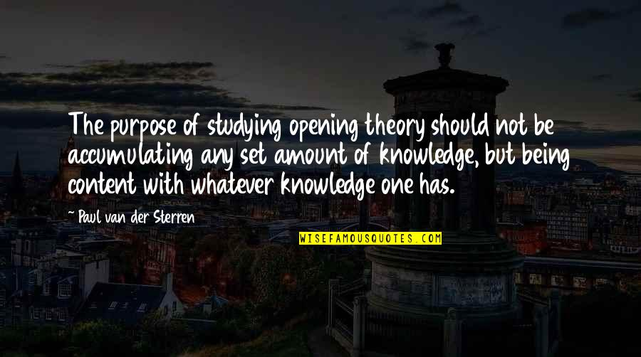 The Purpose Of Knowledge Quotes By Paul Van Der Sterren: The purpose of studying opening theory should not
