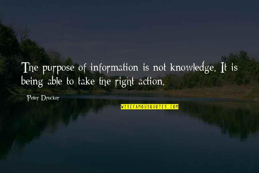 The Purpose Of Knowledge Quotes By Peter Drucker: The purpose of information is not knowledge. It