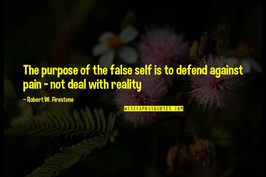 The Purpose Of Knowledge Quotes By Robert W. Firestone: The purpose of the false self is to