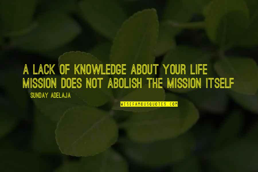 The Purpose Of Knowledge Quotes By Sunday Adelaja: A lack of knowledge about your life mission