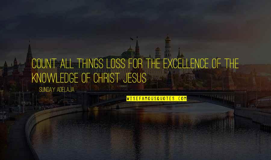 The Purpose Of Knowledge Quotes By Sunday Adelaja: Count all things loss for the excellence of