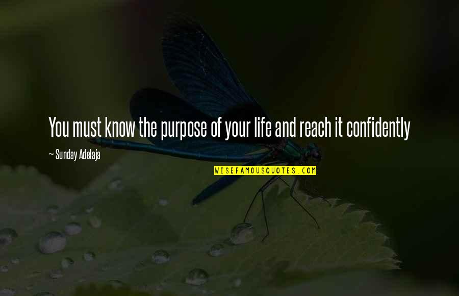 The Purpose Of Knowledge Quotes By Sunday Adelaja: You must know the purpose of your life